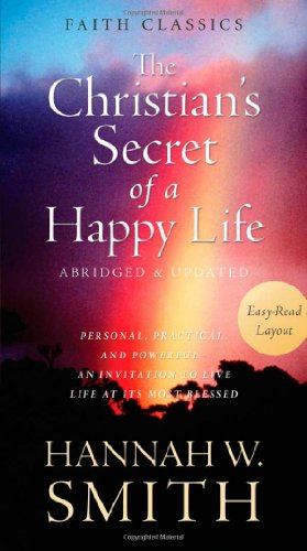 Christian's Secret of a Happy Life:  Personal, Practical, and Powerful--An Invitation to Live ...