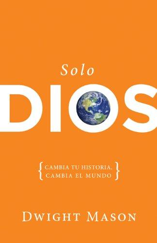 9781624167188: Solo Dios: Cambia tu historia, cambia el mundo (Spanish Edition)