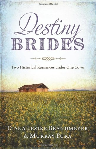 Destiny Brides: Two Historical Romances Under One Cover (Brides & Weddings) (1624167365) by Diana Lesire Brandmeyer; Murray Pura