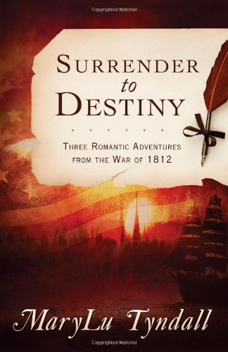 The Surrender to Destiny Trilogy: Three Romantic Adventures from the War of 1812: Tyndall, MaryLu