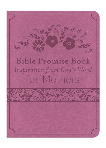The Bible Promise Book: Inspiration from God's Word for Mothers (Bible Promise Books): Compiled...