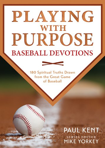 9781624168581: Playing with Purpose: Baseball Devotions: 180 Spiritual Truths Drawn from the Great Game of Baseball
