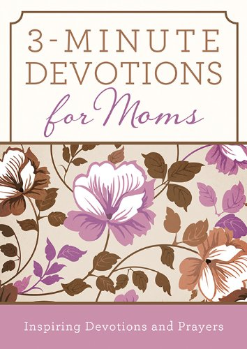 3-Minute Devotions for Moms: Inspiring Devotions and Prayers: Compiled by Barbour Staff