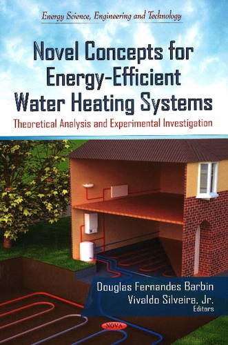 9781624170706: Novel Concepts for Energy-Efficient Water Heating Systems: Theoretical Analysis and Experimental Investigation (Energy Science, Engineering and Technology)
