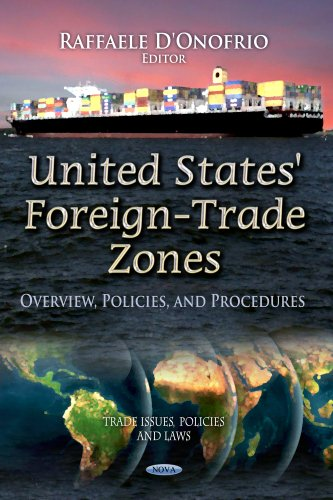 United States' Foreign-Trade Zones: Overview, Policies, and Procedures (Trade Issues, Policies...