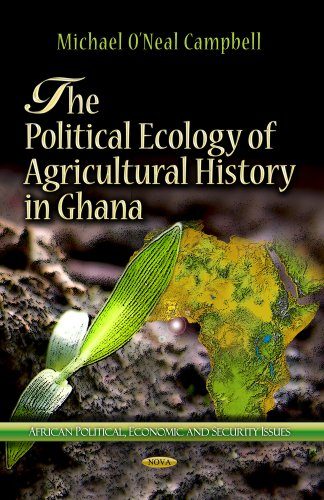 9781624172762: The Political Ecology of Agricultural History in Ghana (African Political, Economic, and Security Issues: Agriculture Issues and Policies)
