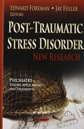 Post-Traumatic Stress Disorder: New Research (Psychiatry - Theory, Applications and Treatments: ...
