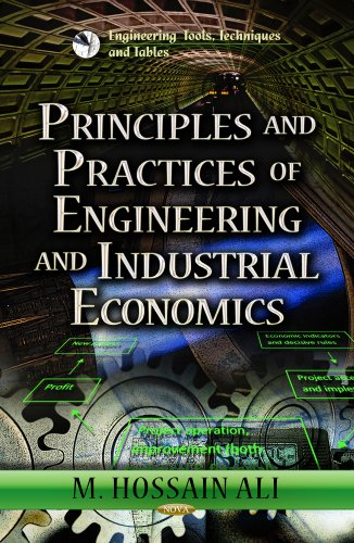 9781624175961: Principles and Practices of Engineering and Industrial Economics (Engineering Tools, Techniques Amd Tables: Economic Issues, Problems and Perspectives)