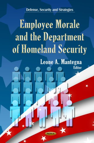 Employee Morale and Department of Homeland Security (Defense, Security and Strategies)