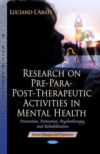9781624179402: Research on Pre-Para-Post-Therapeutic Activities in Mental Health: Prevention, Promotion, Psychotherapy, and Rehabilitation (Mental Illness and Treatments)