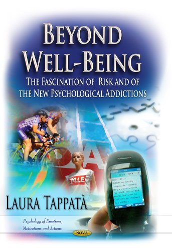 9781624179693: Beyond Well-Being: The Fascination of Risk and of the New Psychological Addictions (Psychology of Emotions, Motivations and Actions)