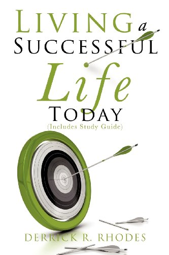 Living A Successful Life Today: Derrick R. Rhodes