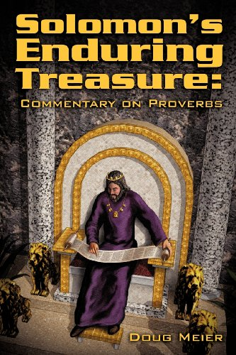 Solomons Enduring Treasure: Commentary on Proverbs: Doug Meier