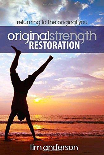 Original Strength Restoration: Returning to the Original You: Anderson, Tim