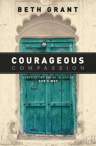 Courageous Compassion: Confronting Social Injustice God's Way: Beth Grant