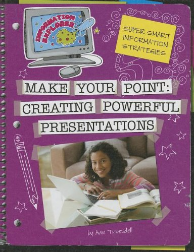 Make Your Point: Creating Powerful Presentations (Information Explorer): Ann Truesdell