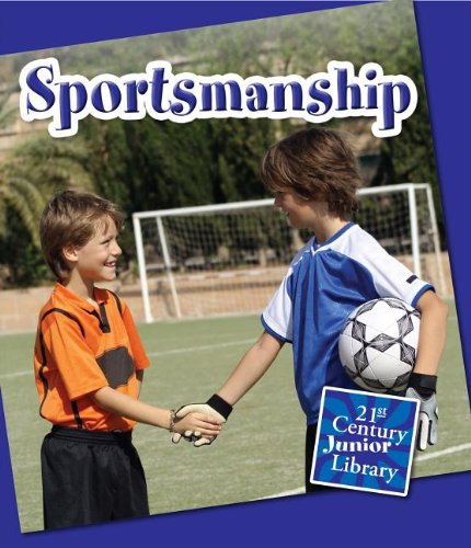 Sportsmanship (Character Education: 21st Century Junior Library): Lucia Raatma