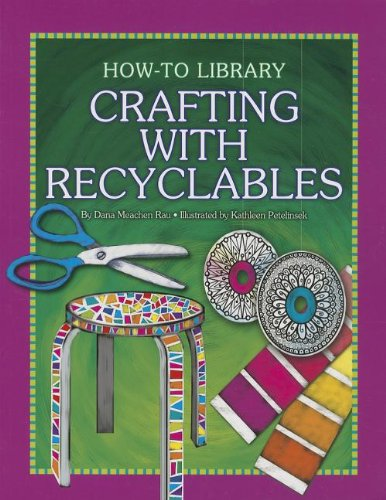Crafting with Recyclables (How-To Library (Cherry Lake)): Rau, Dana Meachen