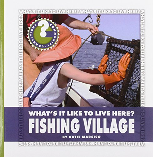 What's It Like to Live Here? Fishing Village (Community Connections: What's It Like to ...