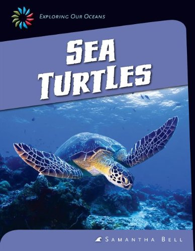 Sea Turtles (21st Century Skills Library: Exploring Our Oceans): Bell, Samantha