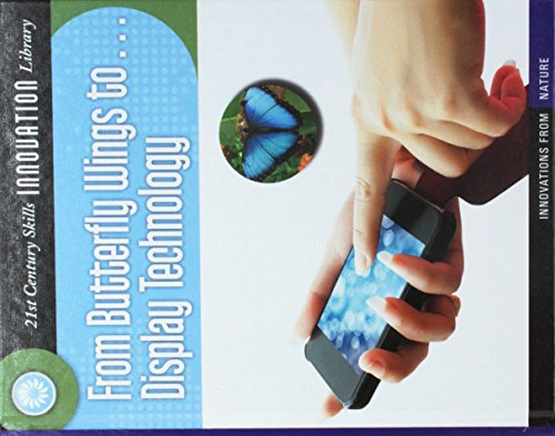 9781624317545: From Butterfly Wings to...Display Technology (21st Century Skills Innovation Library: Innovations from Nature)