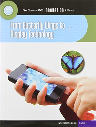 9781624317606: From Butterfly Wings To... Display Technology (21st Century Skills Innovation Library: Innovations from Nature)