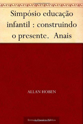 9781624482601: Simpósio educação infantil : construindo o presente. Anais (Portuguese Edition)