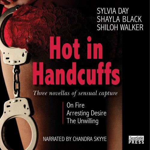 Hot in Handcuffs: Three Novellas of Sensual Capture (1624610277) by Sylvia Day; Shayla Black; Shiloh Walker