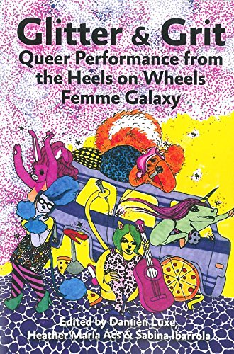 9781624621277: Glitter & Grit: Queer Performance from the Heels on Wheels Femme Galaxy
