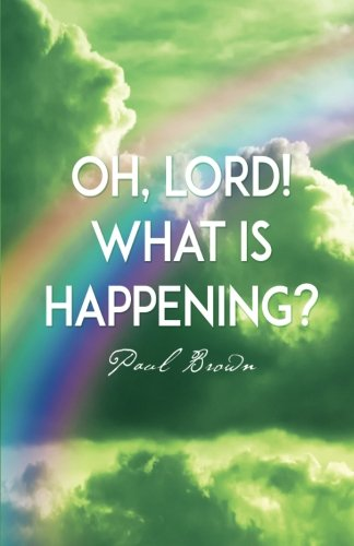 Oh, Lord! What Is Happening?: Paul Brown