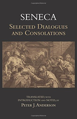 SENECA SELECTED DIALOGUES & CONSOLATIONS (Hackett Classics): SENECA