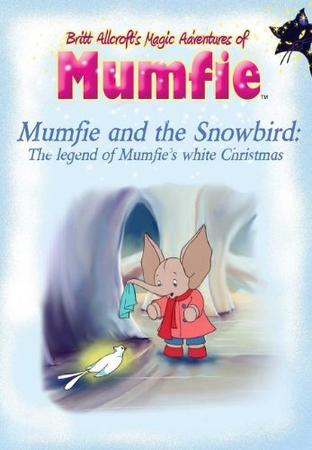 Mumfie and the Snowbird: The Legend of Mumfie's White Christmas (1624671675) by Britt Allcroft