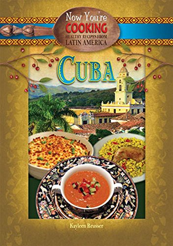 Cuba (Now You're Cooking: Healthy Recipes from Latin America): Reusser, Kayleen