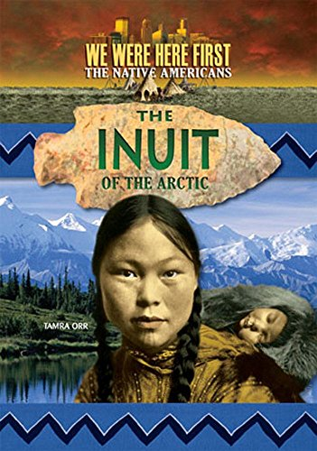 9781624690730: The Inuit of the Arctic (We Were Here First: The Native Americans)