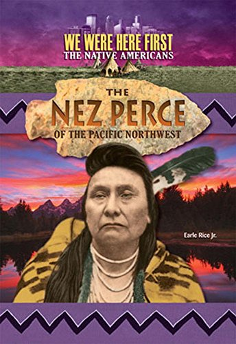 The Nez Perce of the Pacific Northwest (We Were Here First: the Native Americans): Rice, Earl, Jr.
