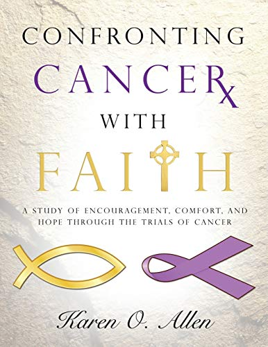 9781624801105: Confronting Cancer with Faith: A Study of Encouragement, Comfort, and Hope Through the Trials of Cancer