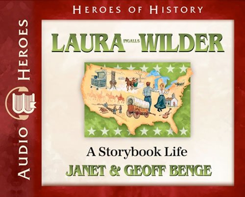 Laura Ingalls Wilder: A Storybook Life (Audiobook) (Heroes of History) (Christian Heroes Then and ...