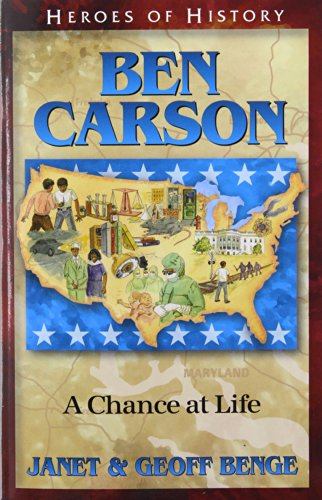 Ben Carson: A Chance at Life (Heroes of History): Janet Benge; Geoff Benge