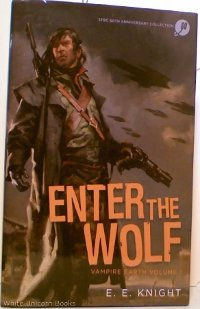 9781624900129: Enter the Wolf, Vampire Earth Volume 1, (Way of the Wolf, Choice of the Cat, Tale of the Thunderbolt) (Vampire Earth)