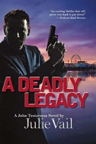 A Deadly Legacy: A John Testarossa Novel: Vail, Julie