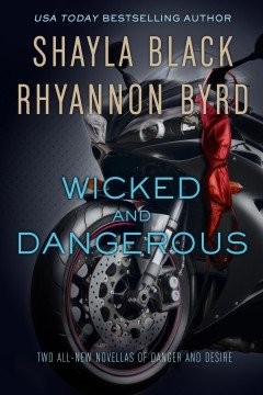Wicked and Dangerous: Shayla Black & Rhyannon Byrd