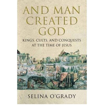 9781624909559: And Man Created God: A History of the World at the Time of Jesus