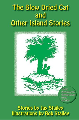 The Blow Dried Cat: And Other Island Stories: Stailey, Jay
