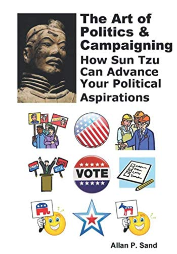 The Art of Politics & Campaigning: How: Allan P Sand