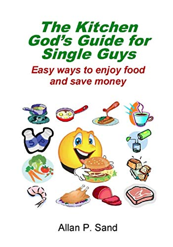 The Kitchen God's Guide for Single Guys: Sand, Allan P.