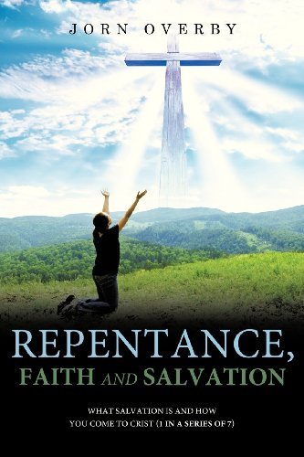 Repentance, Faith and Salvation (Paperback): Jorn Overby