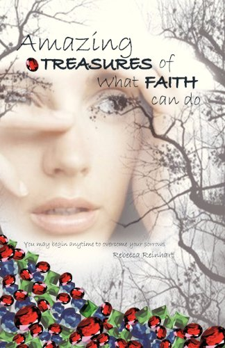 Amazing Treasures of What Faith Can Do: Rebecca Reinhart