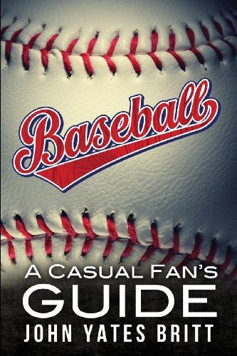 Baseball - A Casual Fan's Guide: Britt, John Yates
