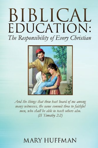 Biblical Education: The Responsibility of Every Christian: Mary Huffman