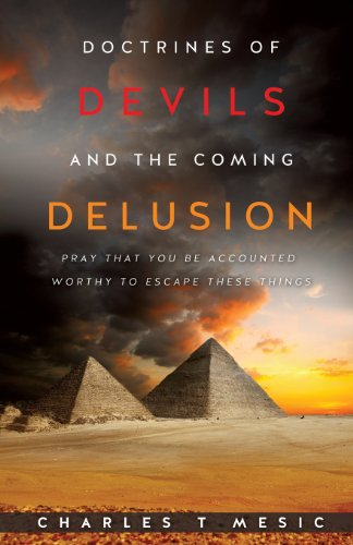 Doctirnes of Devils and the Coming Delusion: Charles T. Mesic